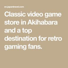 Classic video game store in Akihabara and a top destination for retro gaming fans.