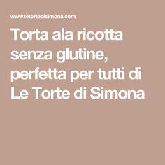 Torta ala ricotta senza glutine, perfetta per tutti di Le Torte di Simona