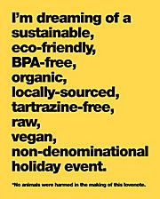 I'm dreaming of a sustainable, eco-friendly, BPA- and tartrazine-free, organic, locally-sourced, vegan LIFE <3