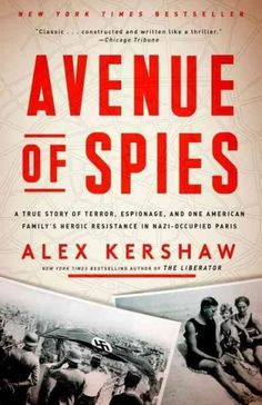 Avenue of Spies: A True Story of Terror, Espionage, and One American Family's Heroic Resistance in Nazi-occupied ...