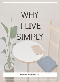 Why I Live Simply. Simplifying your life has so many benefits.