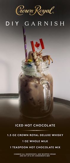 Fix yourself a Canadian craft cocktail in the comfort of your home with this Crown Royal Iced Hot Chocolate recipe. Combine 1.5 oz Crown Royal Deluxe Whisky, 1 oz whole milk, and 1 teaspoon hot chocolate mix. Shake well and strain into an ice filled mason jar. Top with whipped cream and allow guests to create their own masterpiece with a DIY condiments bar including marshmallows, sprinkles, chocolate syrup or any savory sweet!