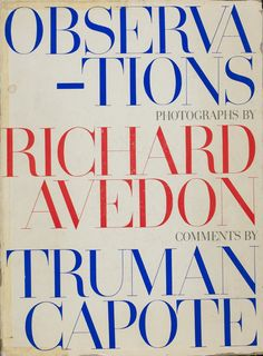 Definitive coffee table book: a perfect pairing - Richard Avedon Observations, with Comments by Truman Capote. First edition published in 1959 by Simon & Schuster. Herbert Bayer, Josef Albers, Book Cover Design, Book Design, Design Art, Richard Avedon Photography, Alexey Brodovitch, Typography Design, Lettering