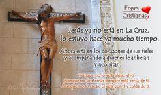 Jesús ya no está en La Cruz, lo estuvo hace ya mucho tiempo. Ahora está en los corazones de sus fieles y acompañando a quienes le anhelan y necesitan