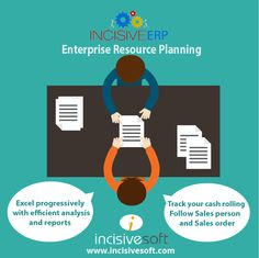 Incisive ERP- Enterprise Resource Planning Excel progressively with efficient analysis and reports Track your cash rolling Follow sales person & sales order