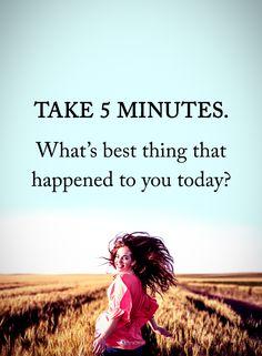 TAKE 5 MINUTES.  Wha