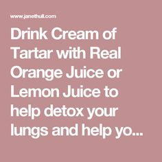 Drink Cream of Tartar with Real Orange Juice or Lemon Juice to help detox your lungs and help you quit smoking