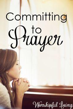 Committing to Prayer - Worshipful Living