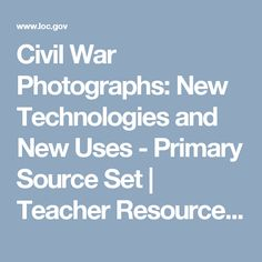 Civil War Photographs: New Technologies and New Uses - Primary Source Set | Teacher Resources - Library of Congress