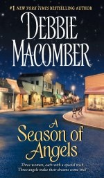 A SEASON OF ANGELS: Wishes for love bring hope from above.  Shirley, Goodness, and Mercy--three willing but sometimes wayward angels--are each given someone's prayer to answer...but each angel must teach her charge a memorable lesson before the prayers can be granted.   #debbiemacomber #aseasonofangels