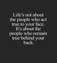 Remain True Behind Your Back - Life Quote