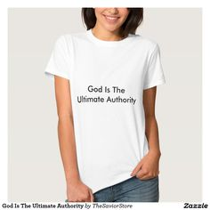 God Is The Ultimate Authority Tee Shirt