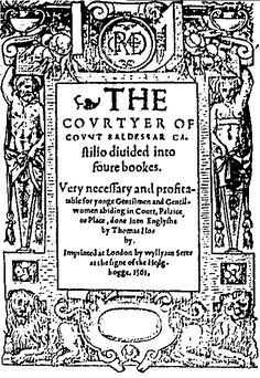 The Book of the Courtier', by Baldassare Castiglione This literary work begun in 1508, and published in 1528, defines the perfect Courtier, and at the end, the perfect Lady. It was widely read by the well educated of the Tudor Era, and is considered one of the most important works of the Renaissance. READ ONLINE...