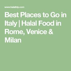 Best Places to Go in Italy | Halal Food in Rome, Venice & Milan
