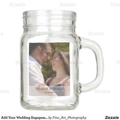 Add Your Wedding Engagement Photo Personalized Mason Jar Add your wedding or engagement engagement photograph to this mason jar. What a great wedding favor. Great gift for the lovely couple, the bride or the groom or parents of the bride and groom.