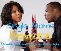 When dating as a single mom, you have to careful with the men you date. Here are 5 behaviors in men, single moms should beware of when dating.