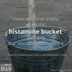 """There will come a time when the histamine bucket is empty and you can start to refill it."""