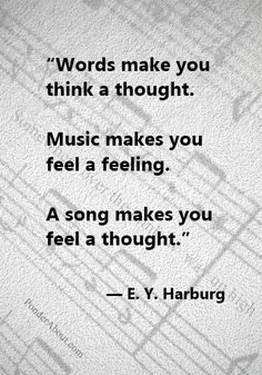 """""""Words make you think a thought. Music makes you feel a feeling. A song makes you feel a thought."""" - E.Y. Harburg #quote"""