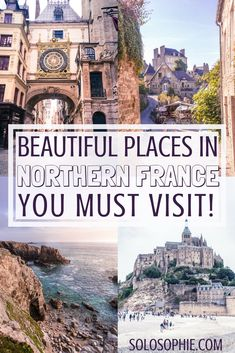 Beautiful Places in Northern France. Inspiration for your French adventures in Europe. Mont Saint Michel, Saint Malo, etc!