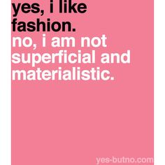 I like fashion but I seriously think some of the crap ppl wanna call fashion just looks plum stupid!!!