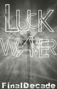 Luck Weaver: Book One of The Forgotten Myth - Please be excellent -- read, comment, vote and fan this awesome story now!