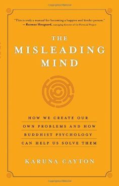 The Misleading Mind: How We Create Our Own Problems and How Buddhist Psychology Can Help Us Solve Them by Karuna Cayton. $10.37