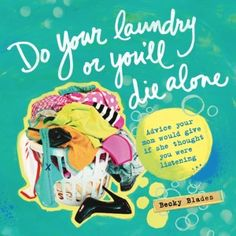 """""""A bad attitude makes your butt look big"""" is just one gem from Becky Blades' Do Your Laundry, advice your mom would give if she thought you were listening."""