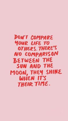Don't compare your life to others, you shine when it's your time // motivation