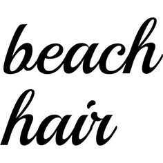 Beach Hair Text ❤ liked on Polyvore featuring words, text, fillers, quotes, backgrounds, phrase and saying