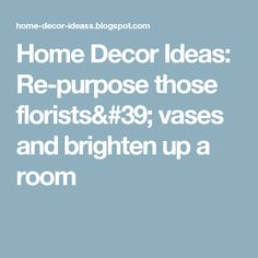 Home Decor Ideas: Re-purpose those florists' vases and brighten up a room