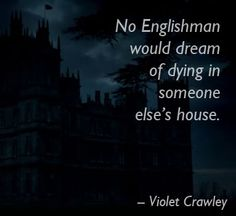 Of course it would happen to a foreigner.  No Englishman would dream of dying in someone else's house, especially someone they didn't even know.