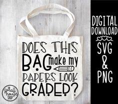 Does this bag make my papers look graded svg teacher bag svg Cricut Craft Room, Cricut Vinyl, Svg Files For Cricut, Cricut Air, Student Teacher Gifts, Teacher Bags, Teacher Shirts, Teacher Canvas, Sign Fonts