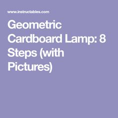 Geometric Cardboard Lamp: 8 Steps (with Pictures)