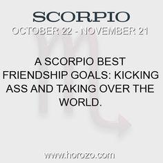 Fact about Scorpio: A Scorpio Best Friendship Goals: Kicking ass and taking... #scorpio, #scorpiofact, #zodiac. More info here: https://www.horozo.com/blog/a-scorpio-best-friendship-goals-kicking-ass-and-taking/ Astrology dating site: https://www.horozo.com