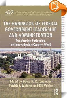 """The Handbook of Federal Government Leadership and Administration    :  Public management is context dependent, rather than generic. That may sound obvious, but in the late 1920s through the 1930s, a dominant strand of thought considered public administration to be a """"single process,"""" wherever practiced. Today by contrast, federal administration is distinguished from private enterprise, nonprofit management, and state and local governmental practices by the combined effects of its scope..."""