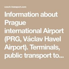 Information about Prague international Airport (PRG, Václav Havel Airport). Terminals, public transport to / from Prague center, airlines.