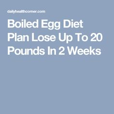 Boiled Egg Diet Plan Lose Up To 20 Pounds In 2 Weeks
