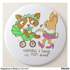 Happiness is Mom Pinback Button Happiness is having my mom around. A puppy is on a pram being cared for by his mother dog. #babybutton #motherslove #infant #gifts