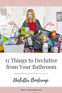 Here are 15 things to declutter from your bathroom today! Get rid of unused beauty products and more, so you can have a simplified bathroom and way more self worth at the same time. #declutter #organize #clutter #bootcamp #bathroom #clutterbug