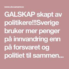 GALSKAP skapt av politikere!!!Sverige bruker mer penger på innvandring enn på forsvaret og politiet til sammen – Document