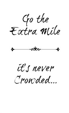 """For today's Monday Inspiration quote, I love this one. """"Go the extra mile, it's never crowded."""" I just wrote this down and put it on my inspiration board"""