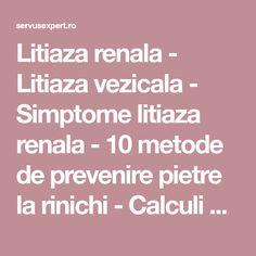 Litiaza renala - Litiaza vezicala - Simptome litiaza renala - 10 metode de prevenire pietre la rinichi - Calculi de acid uric, de cistina Acid Uric, Health, Calculus, Health Care, Salud