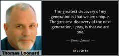 우리 세대의 가장 큰 발견은 우리가 독특하다는 것입니다. 다음 세대의 가장 위대한 발견은 우리가 하나라는 것입니다. -토마스 레오나드 Need Motivation, My Generation, Get The Job, Texts, Finding Yourself, Author, Positivity, This Or That Questions