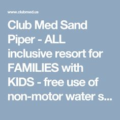 Club Med Sand Piper - ALL inclusive resort for FAMILIES with KIDS - free use of non-motor water sports, sailing classes, tennis lessons, golf lessons, kid activities, family activities, circus classes, buffet and theme style dinning
