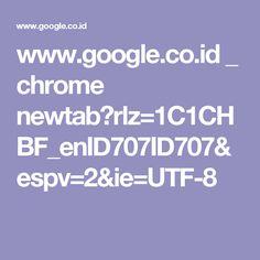 www.google.co.id _ chrome newtab?rlz=1C1CHBF_enID707ID707&espv=2&ie=UTF-8