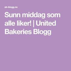 Sunn middag som alle liker! | United Bakeries Blogg Bakeries, Food And Drink, Health Fitness, The Unit, Bakery Shops, Health And Fitness, Patisserie, Bread, Reposteria