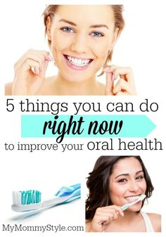 5 things you can do right now to improve your oral health, dentist, mouth, teeth, mymommystyle.com #oralhealth #dentalhygiene