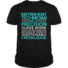 INSTRUMENT TECHNICIAN WE DO PRECISION GUESS WORK KNOWLEDGE T Shirts, Hoodie…