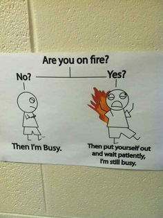 Figure things out for yourself, because teachers are busy, even when your hair is on fire.