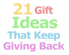 21 gift giving ideas that keep giving back.